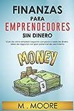 Finanzas para emprendedores sin dinero: Guía de como comenzar tu...
