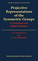 Projective Representations of the Symmetric Groups: Q-Functions and Shifted Tableaux (Oxford Mathematical Monographs)
