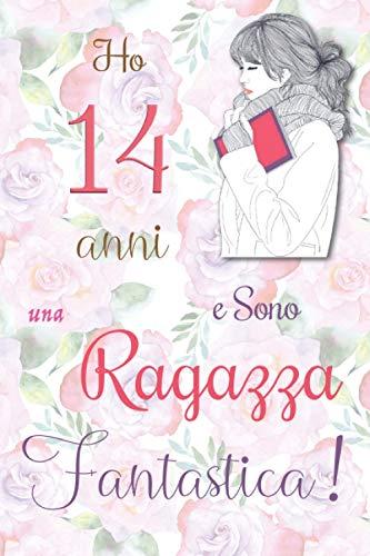 Ho 14 anni e Sono una Ragazza Fantastica !: Quaderno floreale per ragazze. Regalo di compleanno per ragazze di 14 anni per scrivere e disegnare con una copertina con una frase d ispirazione positiva