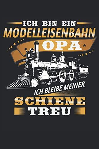 Ich bin ein Modelleisenbahn Opa, ich bleibe meiner Schiene Treu: Notizbuch für Rentner und Modellbauer: Geeignet für jeden Eisenbahn fan der Notizen ... Zoll, ca. DIN A5 / 22 x 15 cm, Cover matt