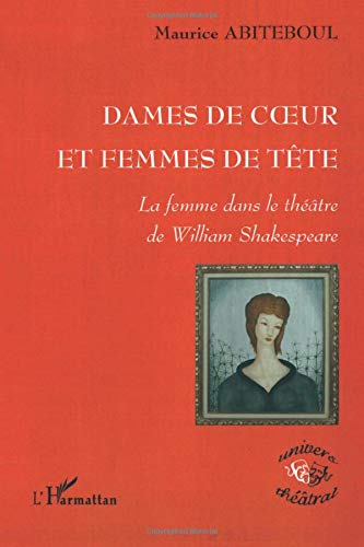 Dames de coeur et Femmes de tête: La femme dans le théâtre de William Shakespeare