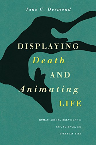 Displaying Death and Animating Life: Human-Animal Relations in Art, Science, and Everyday Life (Animal Lives)