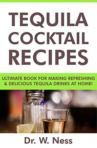 Tequila Cocktail Recipes: Ultimate Book for Making Refreshing & Delicious Tequila Drinks at Home. (English Edition)
