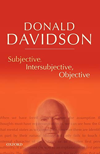 Subjective, Intersubjective, Objective (The Philosophical Essays of Donald Davidson (5 Volumes))