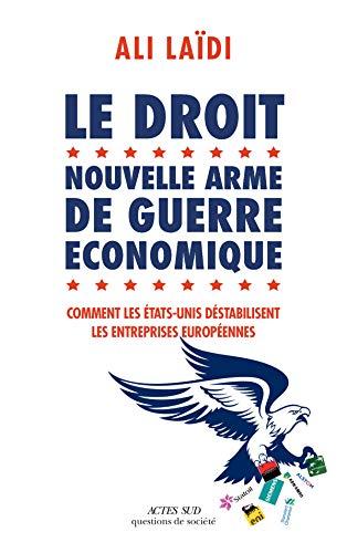 Le Droit, nouvelle arme de guerre économique: Comment les Etats-Unis déstabilisent les entreprises européennes (Questions de société) PDF Books