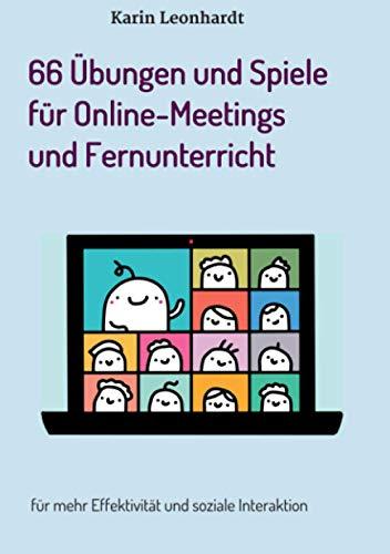 66 Übungen und Spiele für Online-Meetings und Fernunterricht: für mehr Effektivität und soziale Interaktion