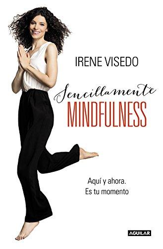 Sencillamente mindfulness: Aquí y ahora. Es tu momento (Cuerpo y mente)