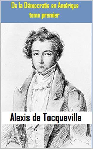 Alexis de Tocqueville :De la Démocratie en Amérique, tome premier