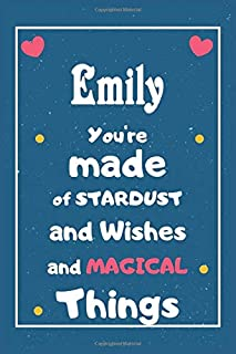 Emily You are made of Stardust and Wishes and MAGICAL Things: Personalised Name Notebook, Gift For Her, Christmas Gift, Gi...