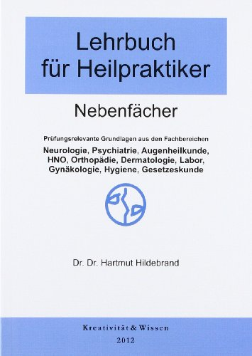 Lehrbuch für Heilpraktiker Nebenfächer: Prüfungsrelevante grundlagen aus den fachbereichen. Neurologie, Psychiatrie, Augenheilkunde, HNO, Orthopädie, ... Labor, Gynäkologie, Hygiene, Gesetzeskunde