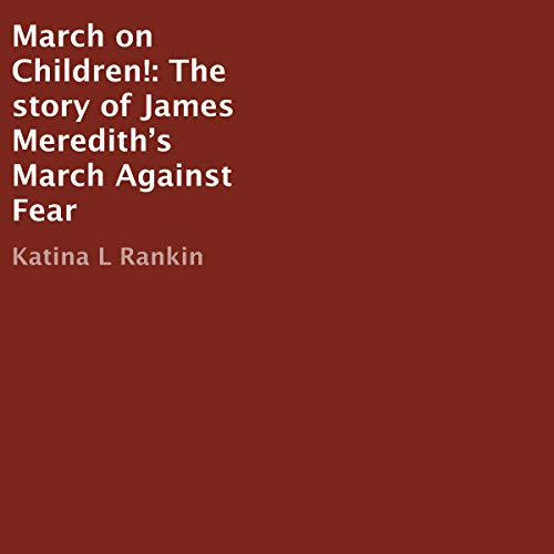 March on Children!: The Story of James Meredith's March Against Fear audiobook cover art