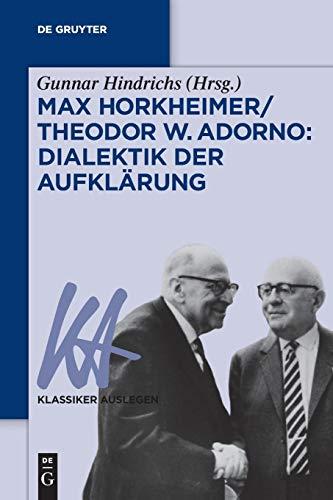 Max Horkheimer/Theodor W. Adorno: Dialektik der Aufklärung (Klassiker Auslegen, 63, Band 63)