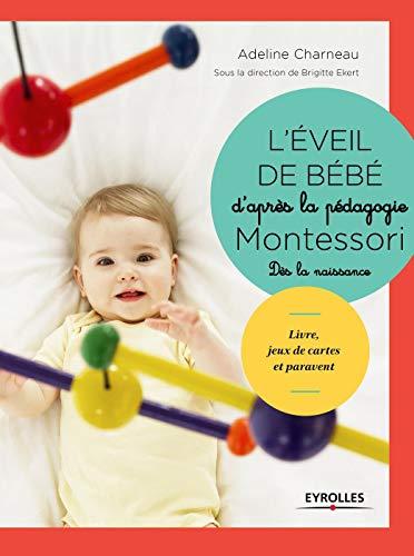 L'éveil de bébé d'après la pédagogie Montessori: Dès la naissance. Livre, jeux de cartes,...