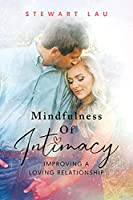 Mindfulness Of Intimacy: Improving A Loving Relationship