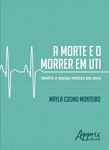 A Morte e o Morrer em UTI: Família e Equipe Médica em Cena