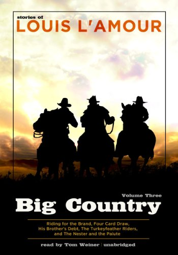 Big Country, Volume Three: Riding for the Brand, Four Card Draw, His Brother's Debt, the Turkeyfeather Riders, the Nester and the Paiute (Big Country (Audio), Band 3)