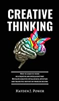Creative Thinking: How to learn to think in a creative and intelligent way. Develops creative intelligence, intuition and trains the instinct of problem solving.