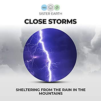 Close Storms: Sheltering from the Rain in the Mountains