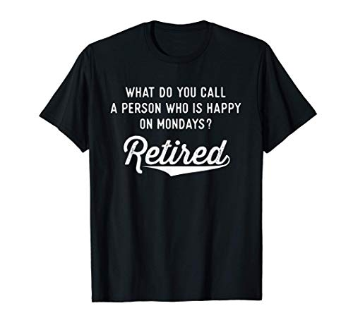Retirement Gifts For Men Happy On Mondays Funny Retired T-Shirt