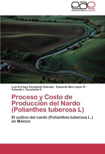 Proceso y Costo de Producción del Nardo (Polianthes tuberosa L): El cultivo del nardo (Polianthes tuberosa L.) en México