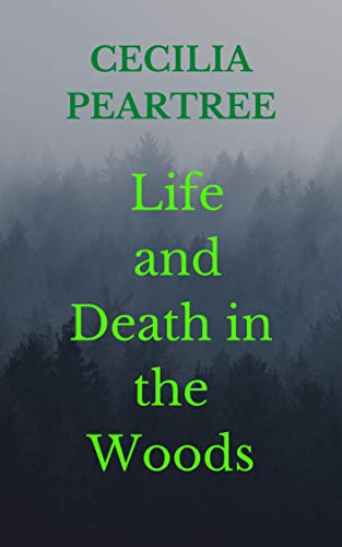 Life and Death in the Woods by [Cecilia Peartree]