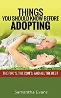 Things You Should Know Before Adopting: The Pro's, the Con's, and All the Rest