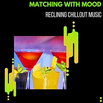 Matching With Mood - Reclining Chillout Music