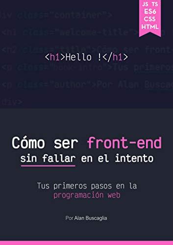 Cómo ser front-end sin fallar en el intento: Tus primeros pasos en la programación web