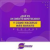 ¿Qué es Crédito Hipotecario? Y como hacerlo más barato.