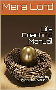 Life Coaching Manual: Life Coaching & Leadership Workshops (•	Life Coaching Fundamentals Book 201) by [Mera Lord]