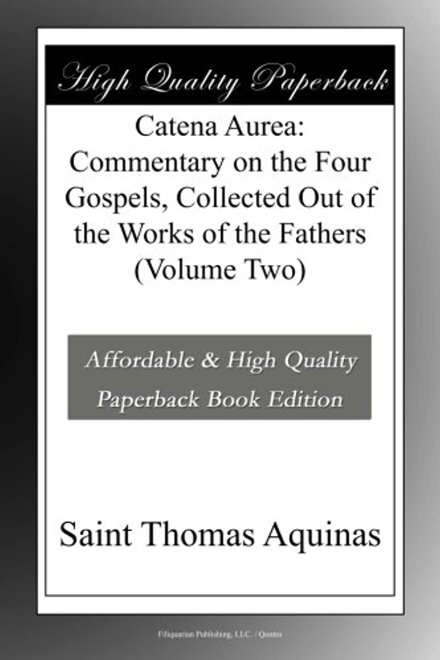 うがい薬宝個人的なCatena Aurea: Commentary on the Four Gospels, Collected Out of the Works of the Fathers (Volume Two)