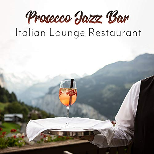 Prosecco Jazz Bar: Italian Lounge Restaurant - Perfect Evening Mood, Piano, Guitar & Saxophone Music