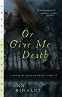 Or Give Me Death: A Novel of Patrick Henry's Family (Great Episodes)