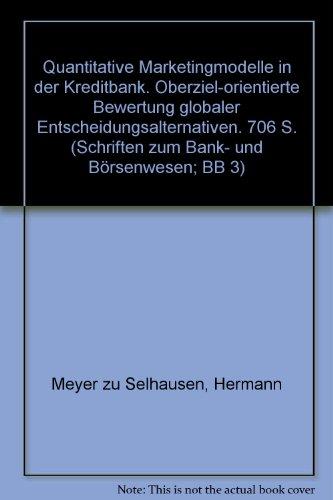 Quantitative Marketingmodelle in der Kreditbank. Oberziel-orientierte Bewertung globaler Entscheidungsalternativen. (Schriften zum Bank- und Börsenwesen; BB 3)