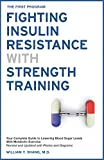 The FIRST Program: Fighting Insulin Resistance with Strength Training: Your Optimal Exercise Guide to Diabetes Prediabetes Metabolic Syndrome Cholesterol, a Science Based Approach