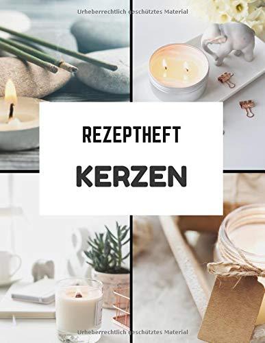 Rezeptheft Kerzen: 50 Rezepte für Kerzen und Kosmetik zum Befüllen mit Ihrer Pflege | Heimische Kosmetik zum Gestalten nach Ihren Wünschen