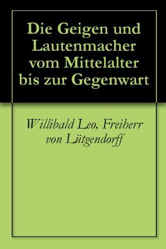 Die Geigen und Lautenmacher vom Mittelalter bis zur Gegenwart (English Edition)