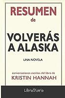 Resumen de Volverás a Alaska: Una novela de Kristin Hannah: Conversaciones Escritas