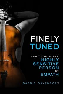 Finely Tuned: How To Thrive As A Highly Sensitive Person or Empath by Barrie Davenport(2015-07-11)