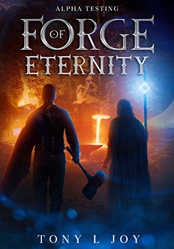 Forge of Eternity: Alpha Testing by Joy, Tony L