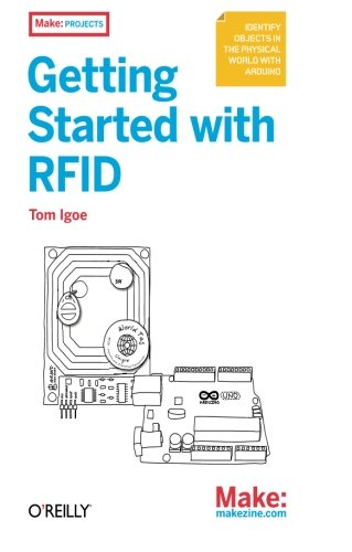 Make: Getting Started with RFID: Identify Objects in the Physical World with Arduino (Make: Projects)