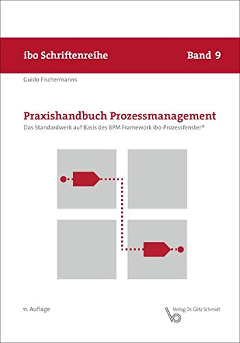 Praxishandbuch Prozessmanagement - Das Standardwerk auf Basis des BPM Framework ibo-Prozessfenster® (Schriftenreihe ibo)