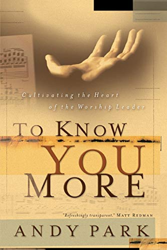 To Know You More: Cultivating the Heart of the Worship Leader