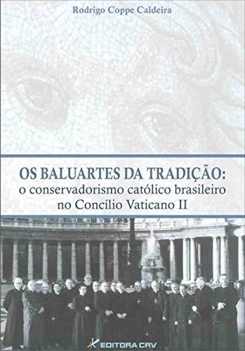 Os baluartes da tradição: o conservadorismo católico brasileiro no concílio vaticano ii