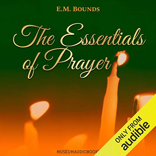 The Essentials of Prayer Audiobook By E. M. Bounds cover art