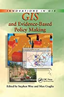 GIS and Evidence-Based Policy Making (Innovations in Gis)