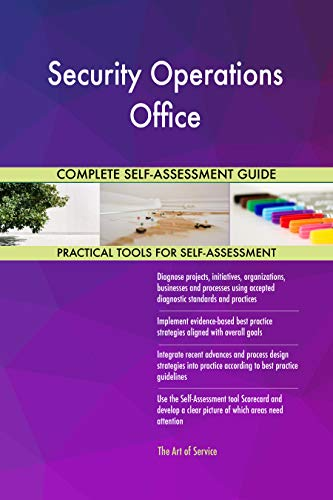 Security Operations Office All-Inclusive Self-Assessment - More than 700 Success Criteria, Instant Visual Insights, Comprehensive Spreadsheet Dashboard, Auto-Prioritized for Quick Results