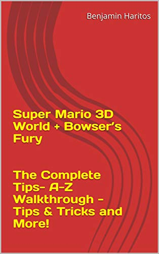 Super Mario 3D World + Bowser's Fury: The Complete Tips- A-Z Walkthrough - Tips & Tricks and More! (English Edition)