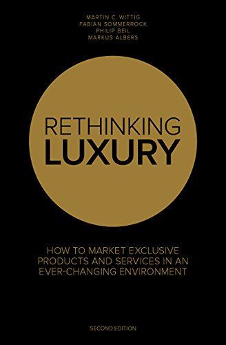Rethinking Luxury: How to Market Exclusive Products and Services in an Ever-Changing Environment  (English Edition)