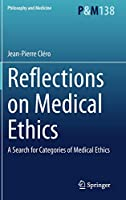 Reflections on Medical Ethics: A Search for Categories of Medical Ethics (Philosophy and Medicine, 138)
